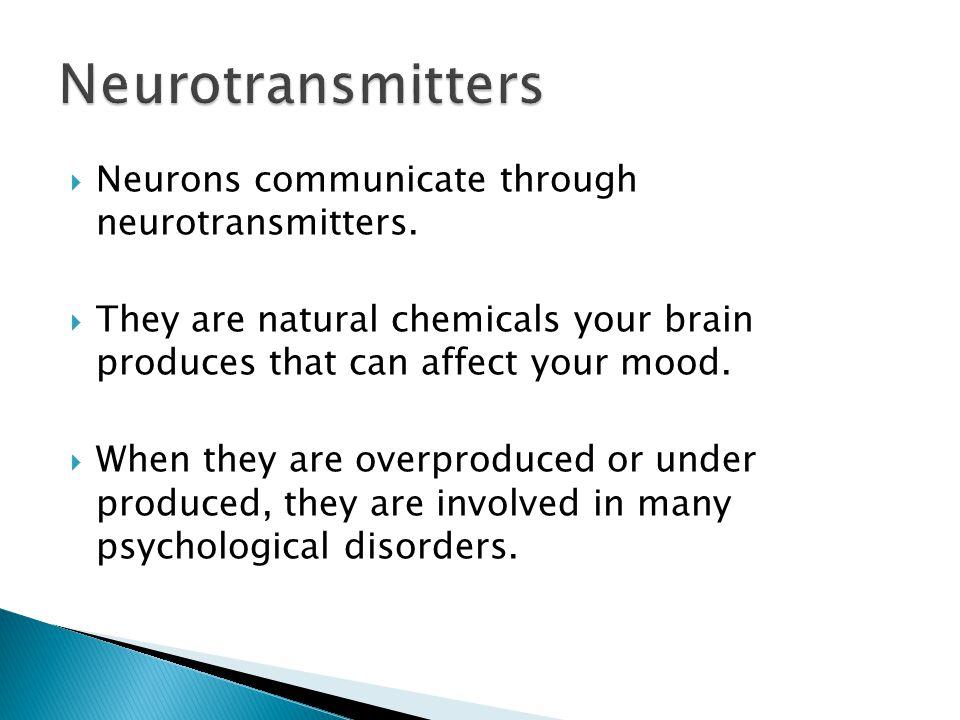 Neurotransmitters Neurons communicate through neurotransmitters.