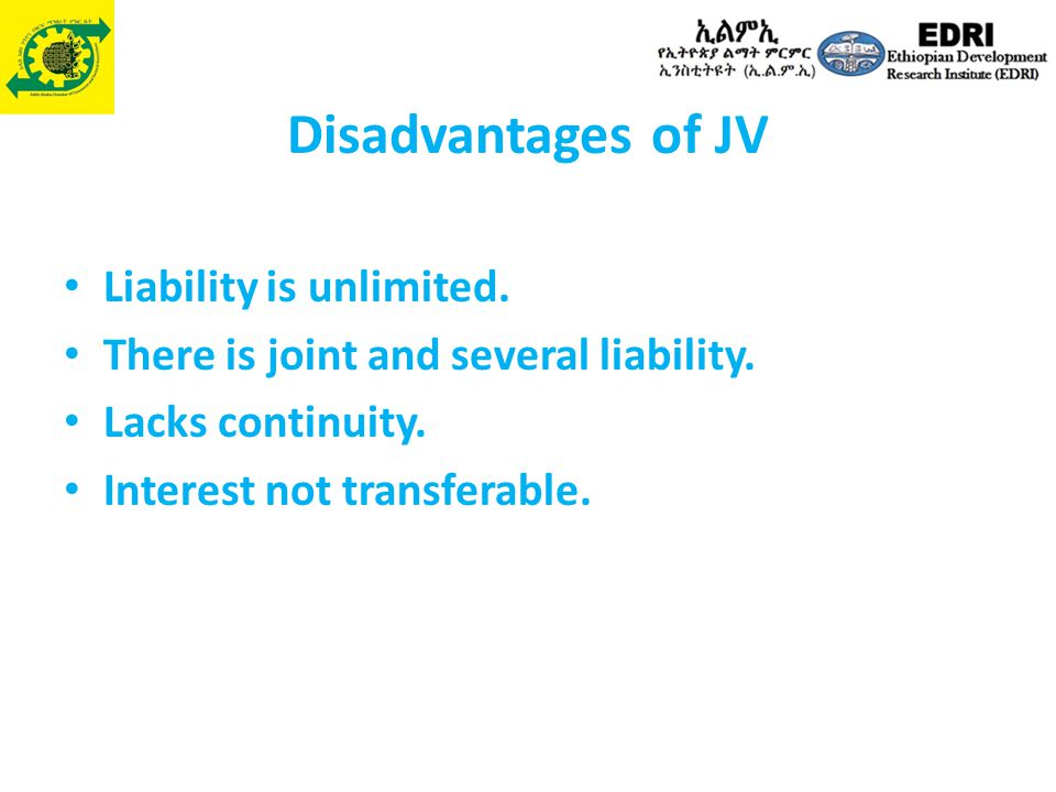 Disadvantages of JV Liability is unlimited.