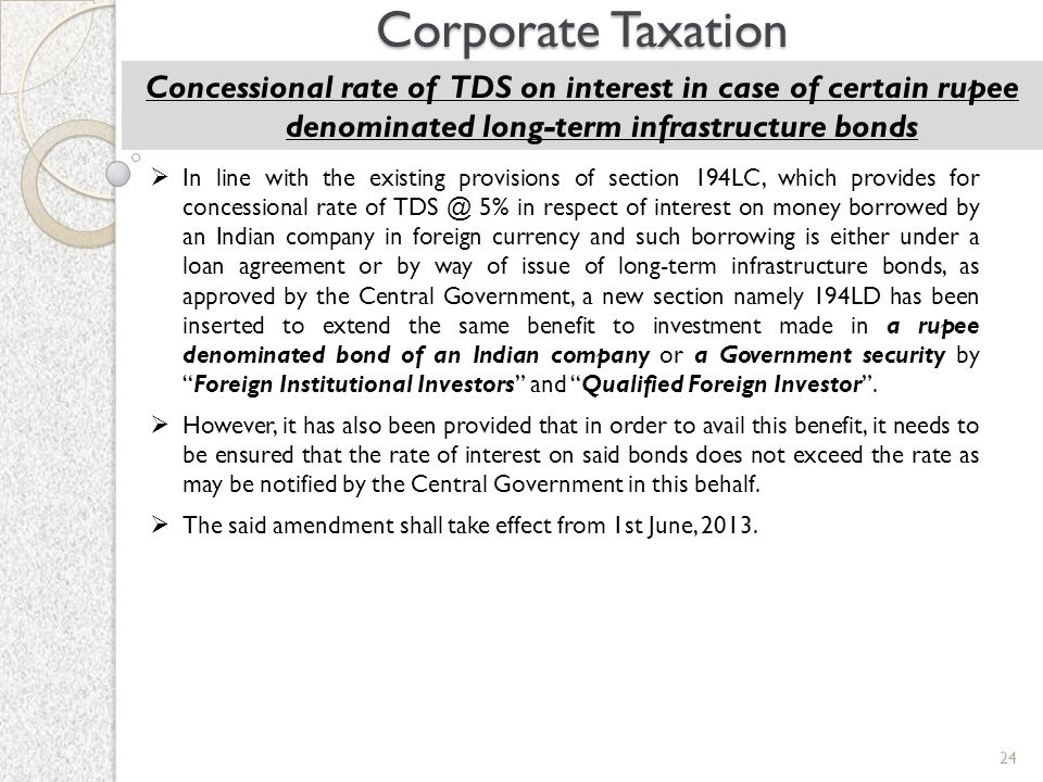 Corporate Taxation Concessional rate of TDS on interest in case of certain rupee denominated long-term infrastructure bonds.