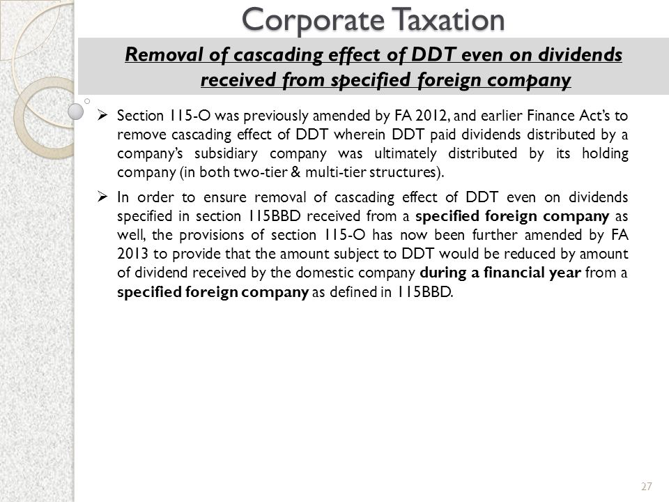 Corporate Taxation Removal of cascading effect of DDT even on dividends received from specified foreign company.