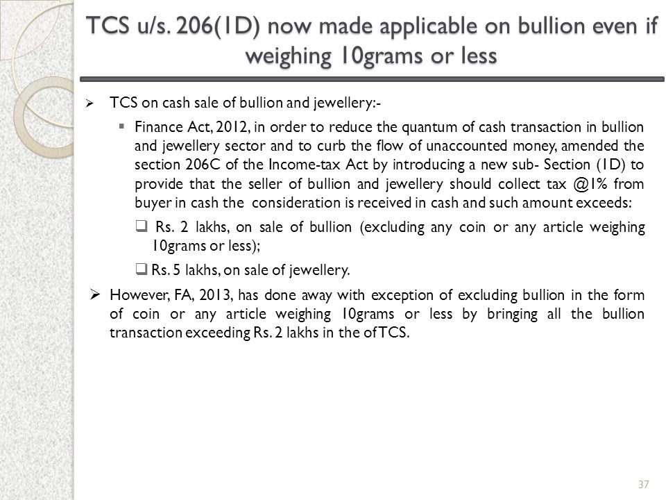 TCS u/s. 206(1D) now made applicable on bullion even if weighing 10grams or less
