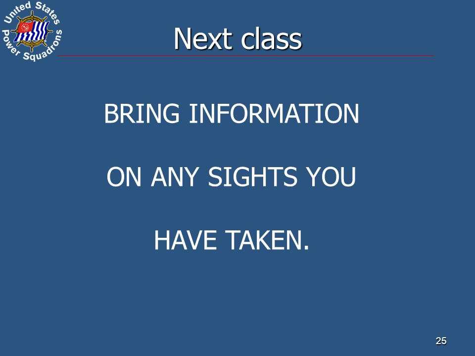 Next class BRING INFORMATION ON ANY SIGHTS YOU HAVE TAKEN. 25 25