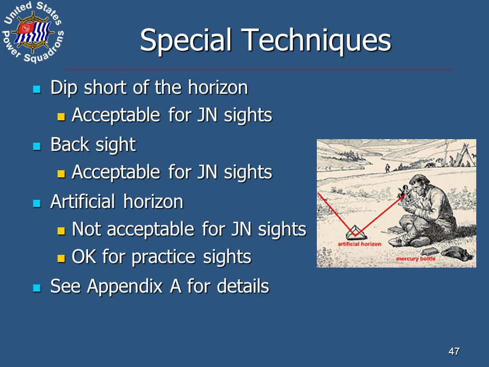 Special Techniques Dip short of the horizon Acceptable for JN sights