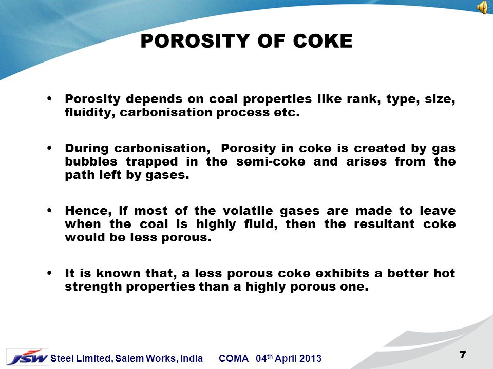 POROSITY OF COKE Porosity depends on coal properties like rank, type, size, fluidity, carbonisation process etc.