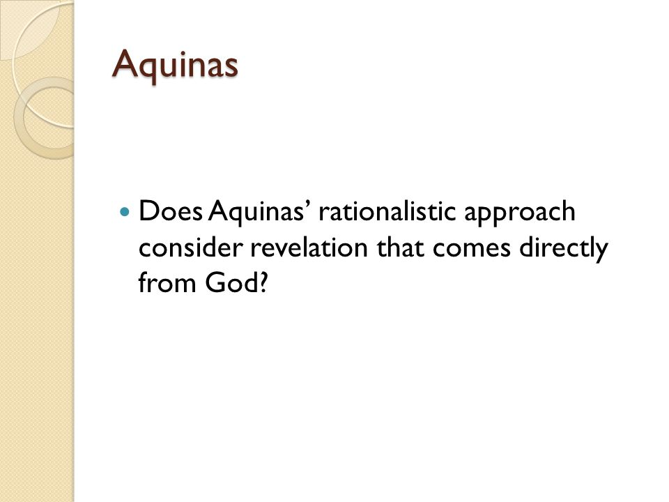 Aquinas Does Aquinas' rationalistic approach consider revelation that comes directly from God