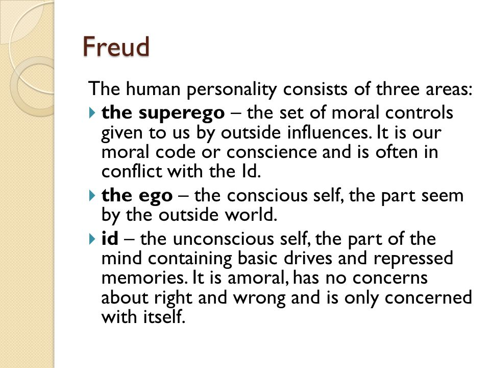 Freud The human personality consists of three areas: