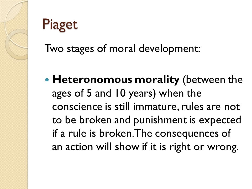Piaget Two stages of moral development: