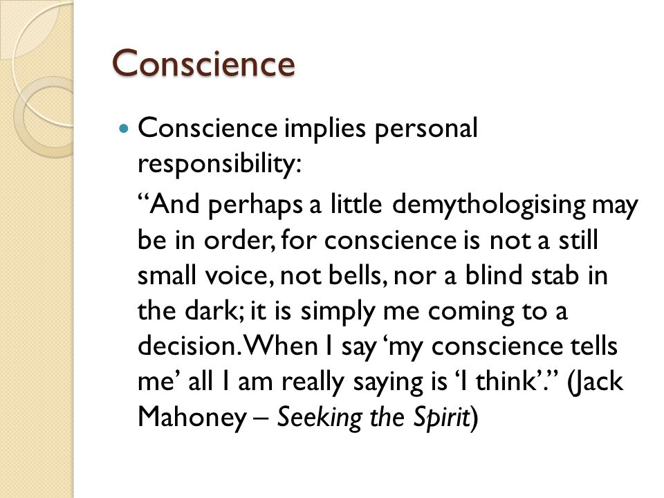 Conscience Conscience implies personal responsibility: