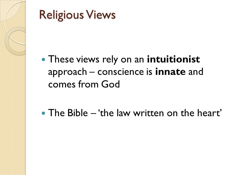 Religious Views These views rely on an intuitionist approach – conscience is innate and comes from God.