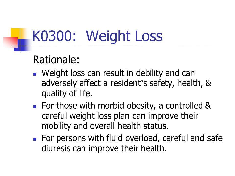 K0300: Weight Loss Rationale: