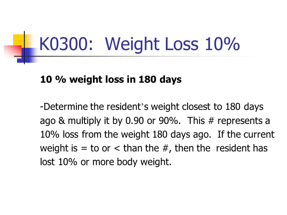 K0300: Weight Loss 10% 10 % weight loss in 180 days