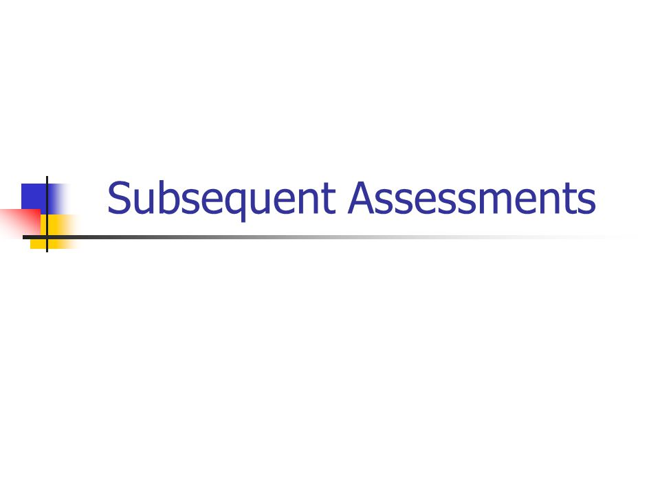Subsequent Assessments