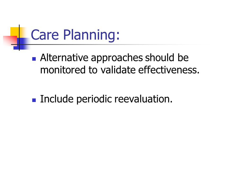 Care Planning: Alternative approaches should be monitored to validate effectiveness.