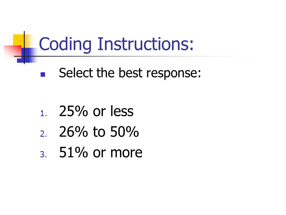 Coding Instructions: 25% or less 26% to 50% 51% or more