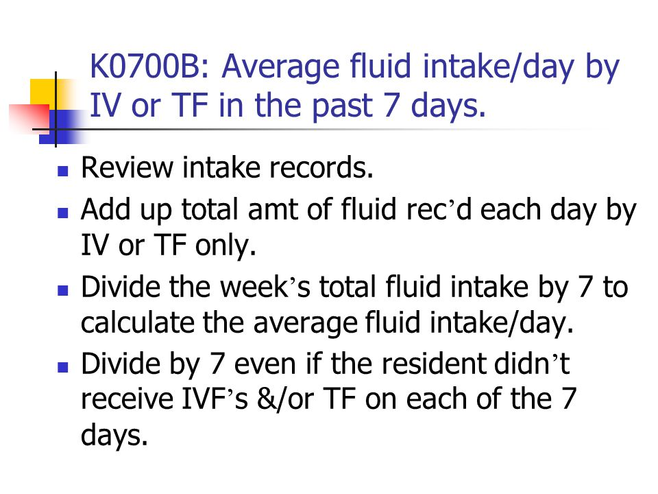 K0700B: Average fluid intake/day by IV or TF in the past 7 days.