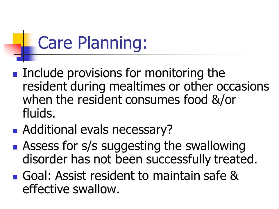 Care Planning: Include provisions for monitoring the resident during mealtimes or other occasions when the resident consumes food &/or fluids.