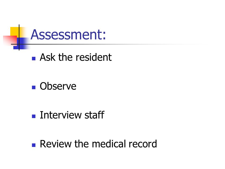 Assessment: Ask the resident Observe Interview staff