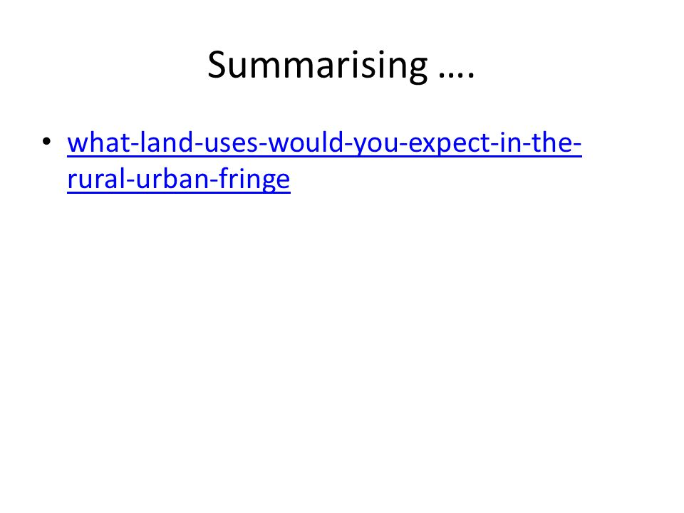 Summarising …. what-land-uses-would-you-expect-in-the-rural-urban-fringe
