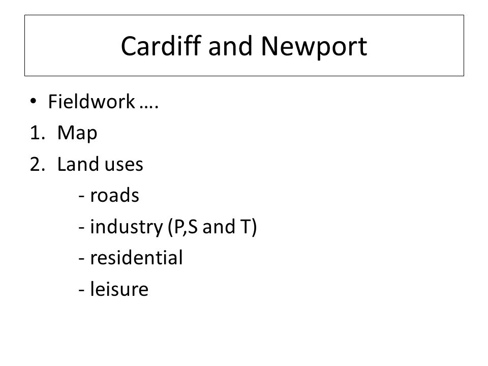 Cardiff and Newport Fieldwork …. Map Land uses - roads