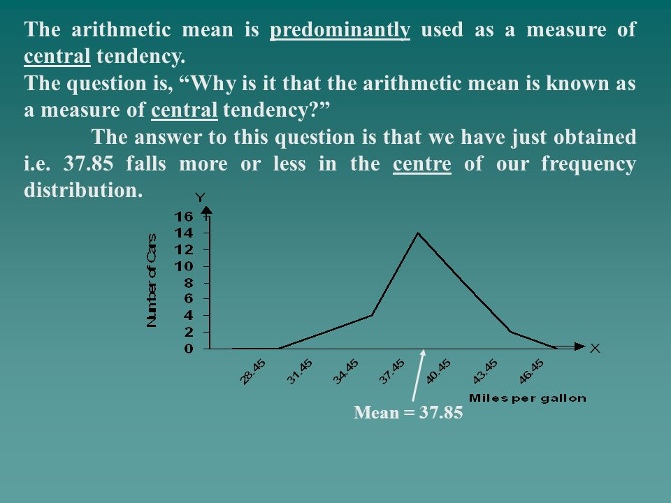 The arithmetic mean is predominantly used as a measure of central tendency.