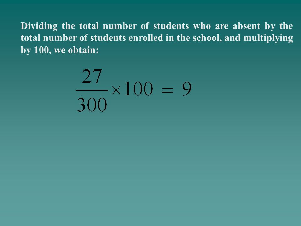 Dividing the total number of students who are absent by the total number of students enrolled in the school, and multiplying by 100, we obtain: