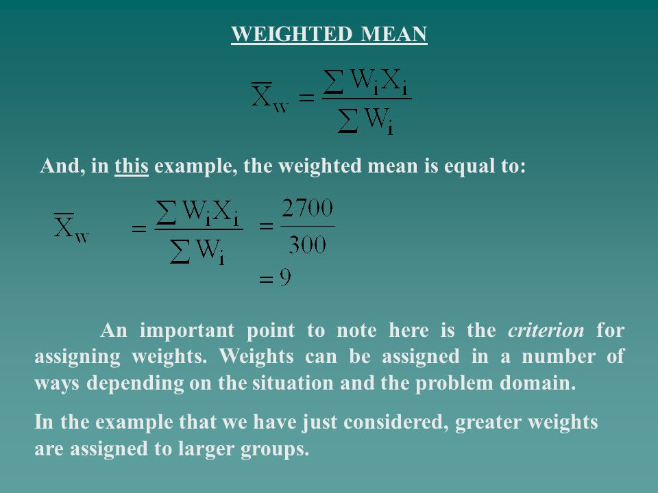 WEIGHTED MEAN And, in this example, the weighted mean is equal to: