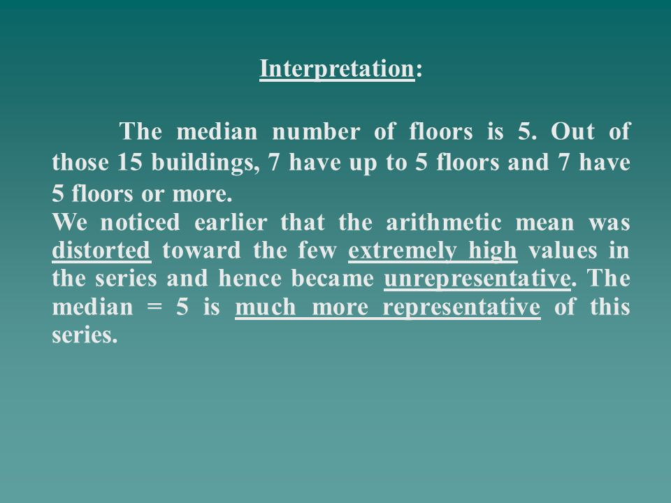 Interpretation: The median number of floors is 5. Out of those 15 buildings, 7 have up to 5 floors and 7 have 5 floors or more.