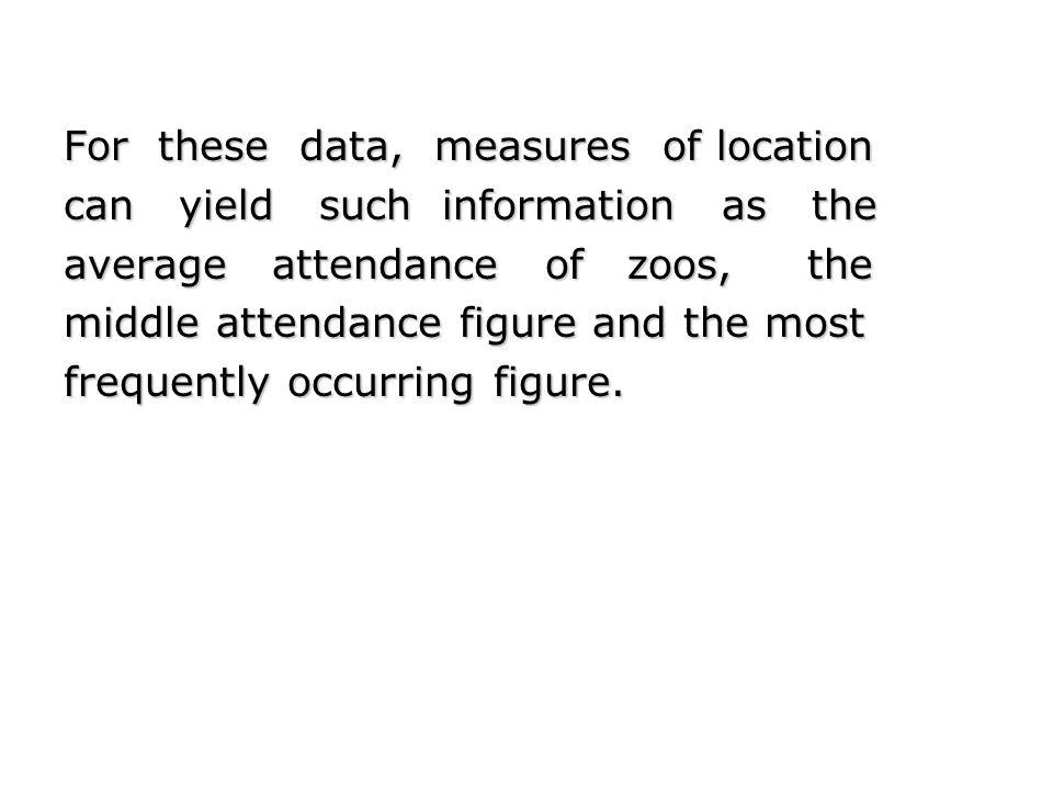 For these data, measures of location