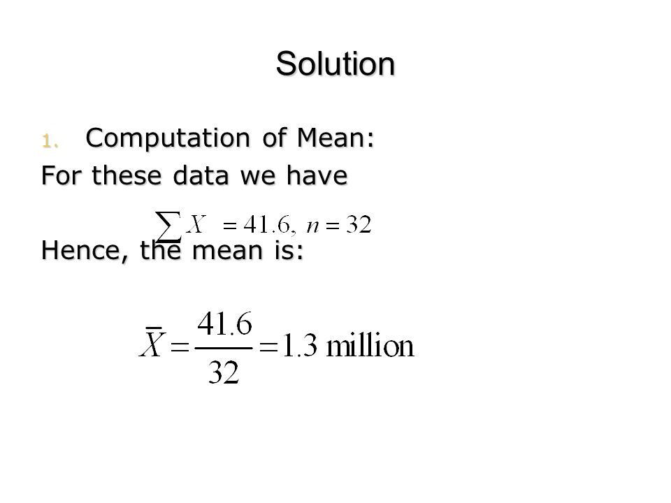 Solution Computation of Mean: For these data we have