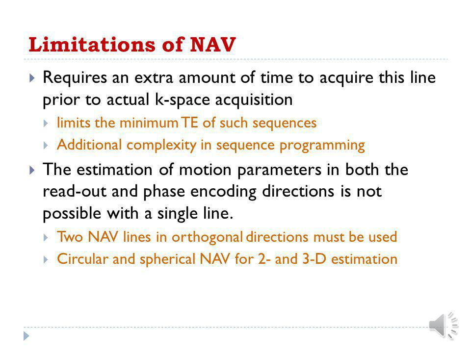 Limitations of NAV Requires an extra amount of time to acquire this line prior to actual k-space acquisition.