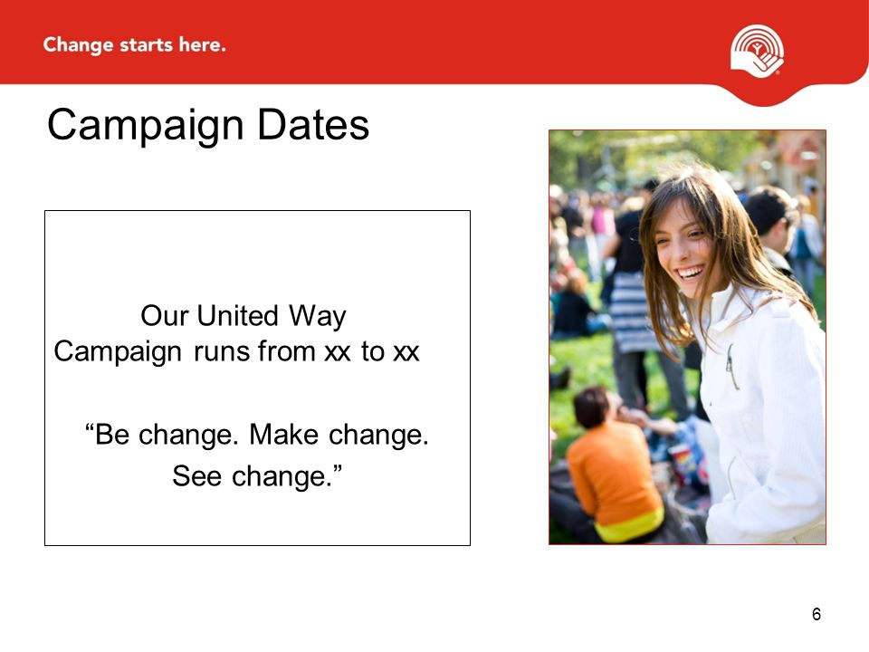 Campaign Dates Our United Way Campaign runs from xx to xx