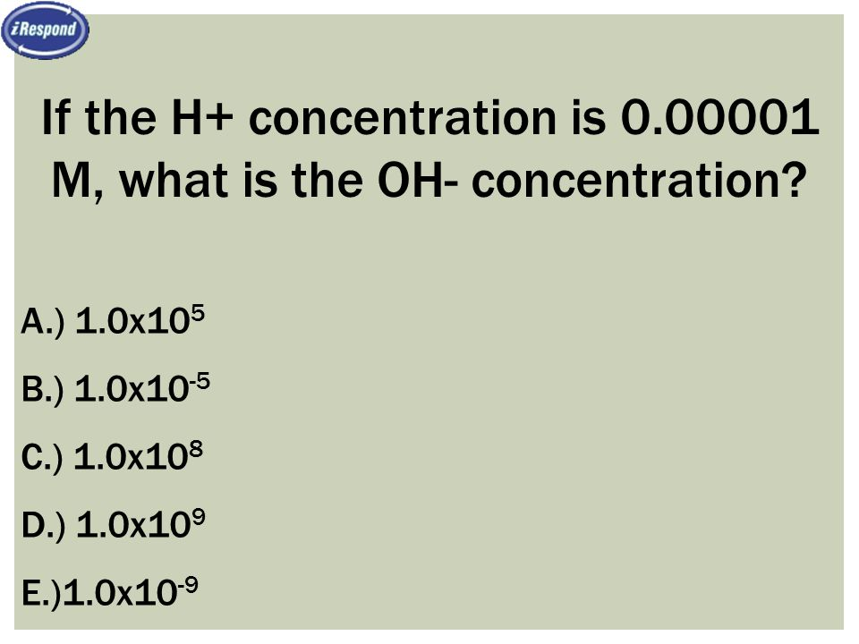 If the H+ concentration is 0.00001 M, what is the OH- concentration