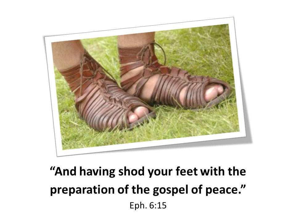 And having shod your feet with the preparation of the gospel of peace