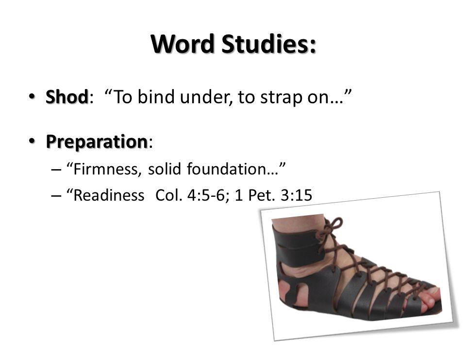Word Studies: Shod: To bind under, to strap on… Preparation: