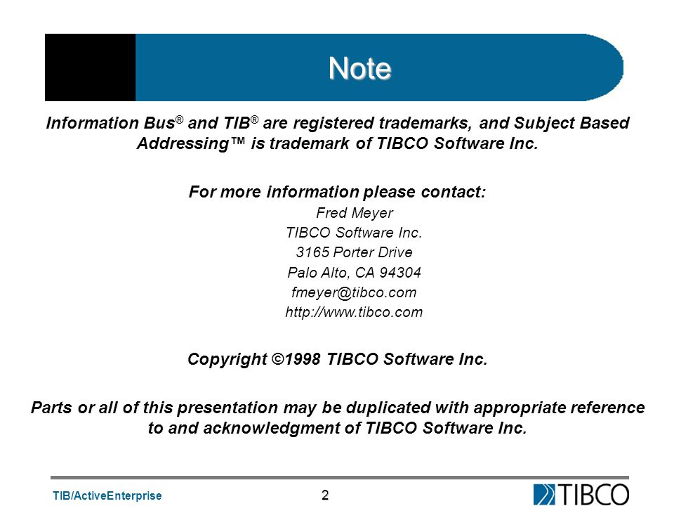 Note Information Bus® and TIB® are registered trademarks, and Subject Based Addressing™ is trademark of TIBCO Software Inc.