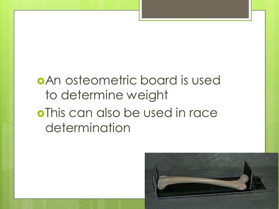 An osteometric board is used to determine weight