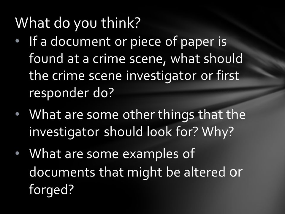 What do you think If a document or piece of paper is found at a crime scene, what should the crime scene investigator or first responder do