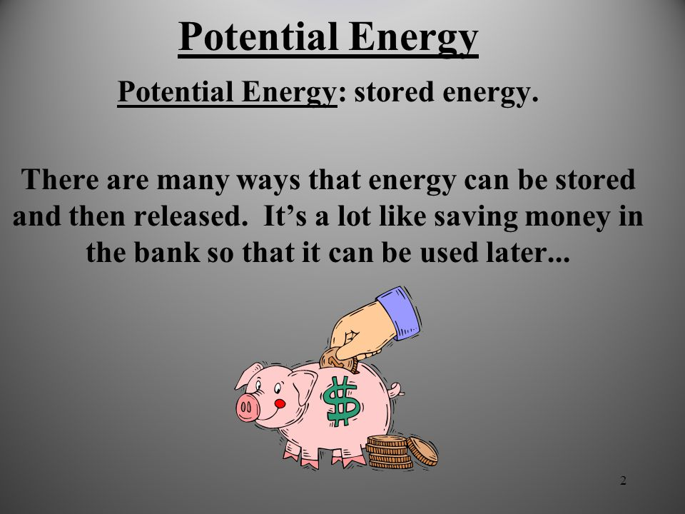 Potential Energy: stored energy.