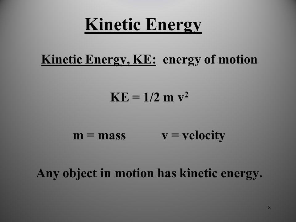 Kinetic Energy Kinetic Energy, KE: energy of motion KE = 1/2 m v2
