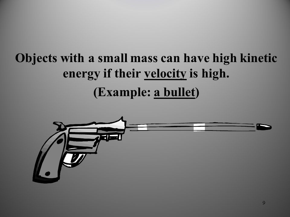Objects with a small mass can have high kinetic energy if their velocity is high.