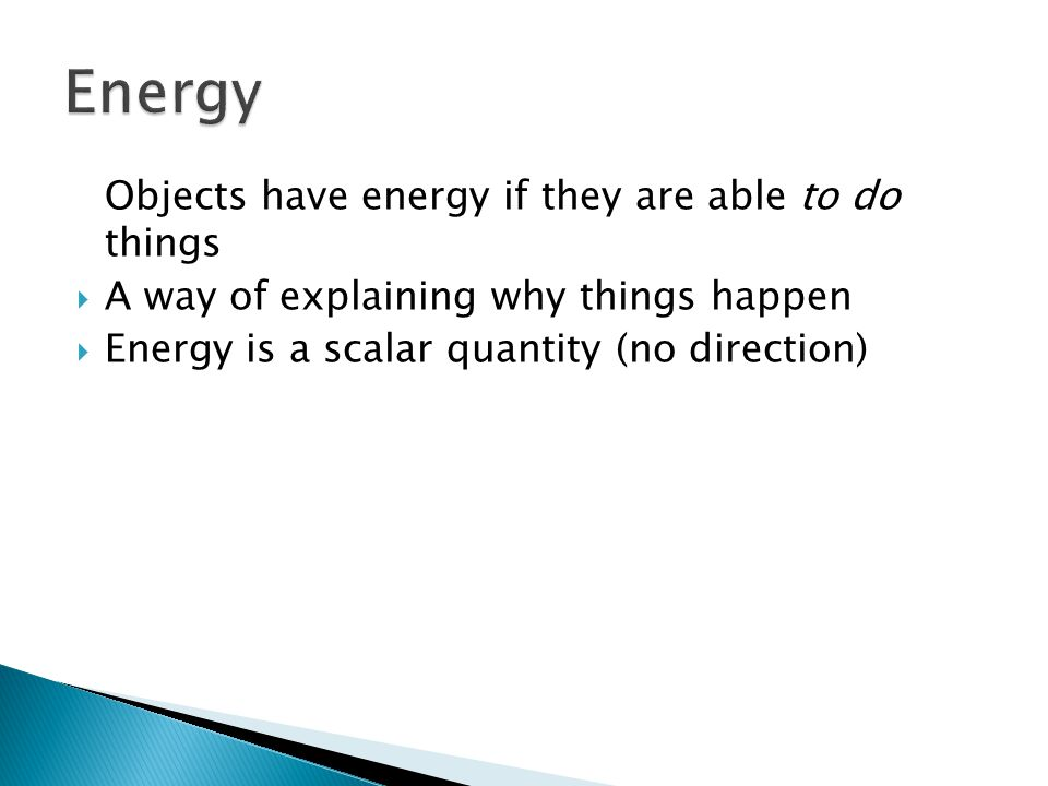 Energy Objects have energy if they are able to do things