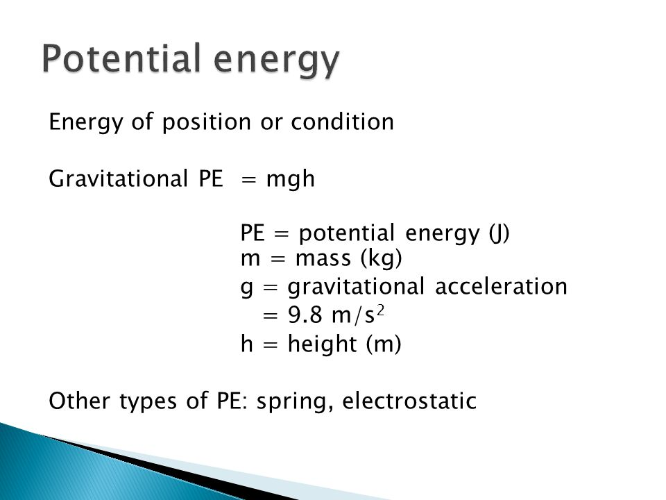 Potential energy Energy of position or condition