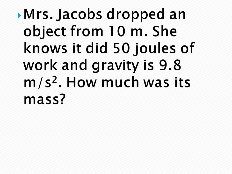 Mrs. Jacobs dropped an object from 10 m