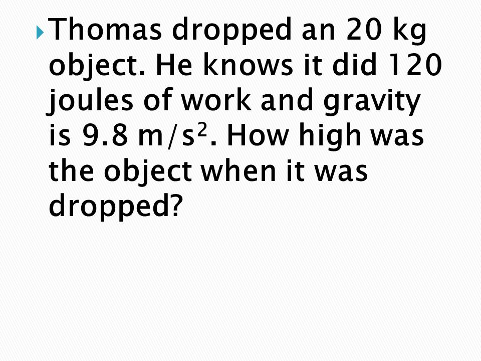 Thomas dropped an 20 kg object