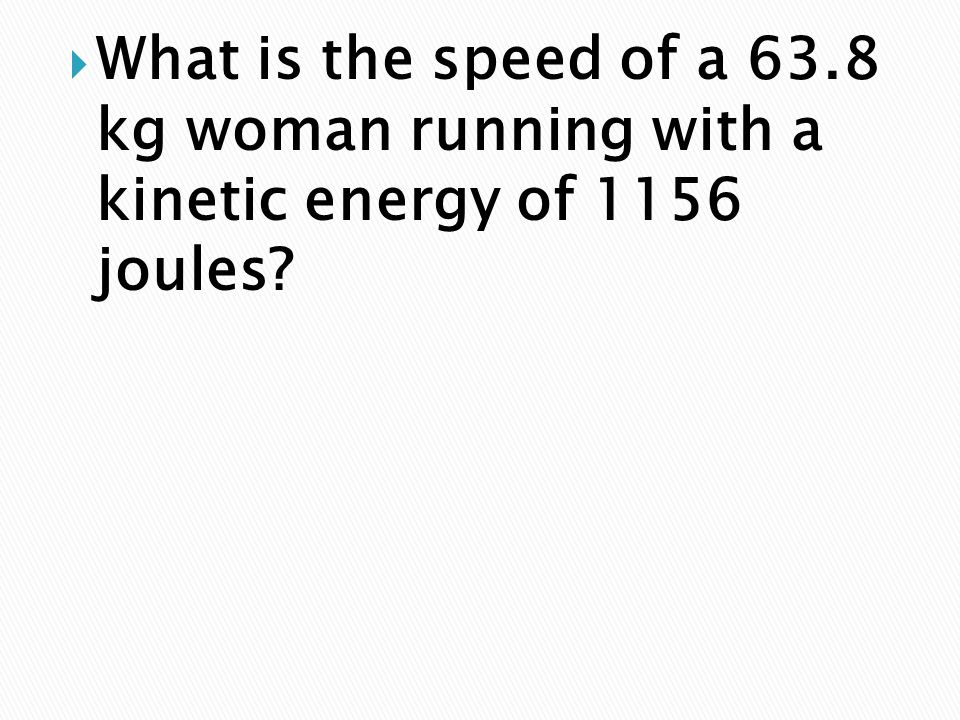 What is the speed of a 63.8 kg woman running with a kinetic energy of 1156 joules