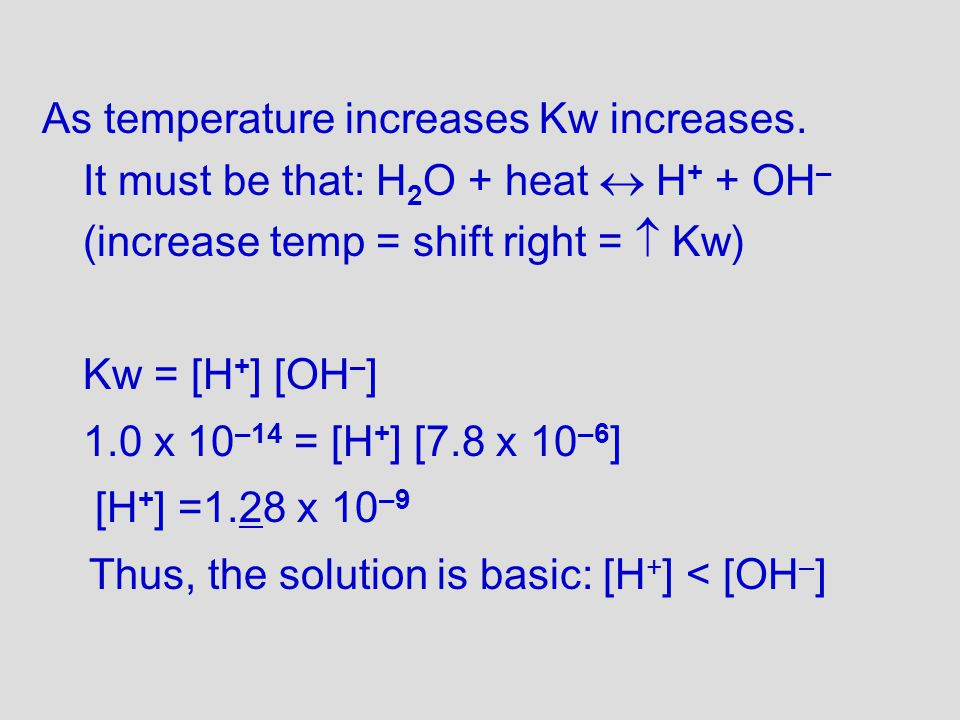 As temperature increases Kw increases.