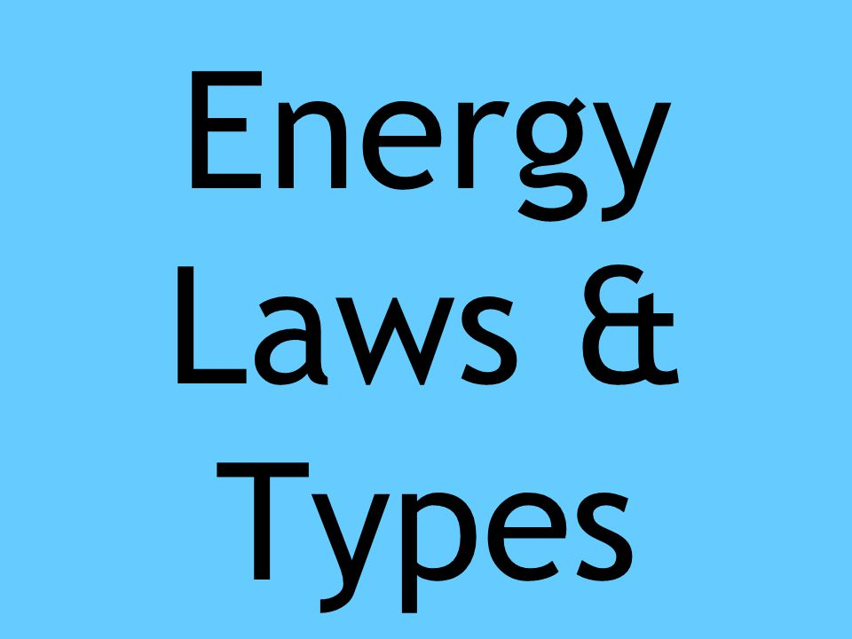 Energy Laws & Types