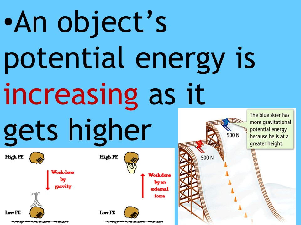 An object's potential energy is increasing as it gets higher
