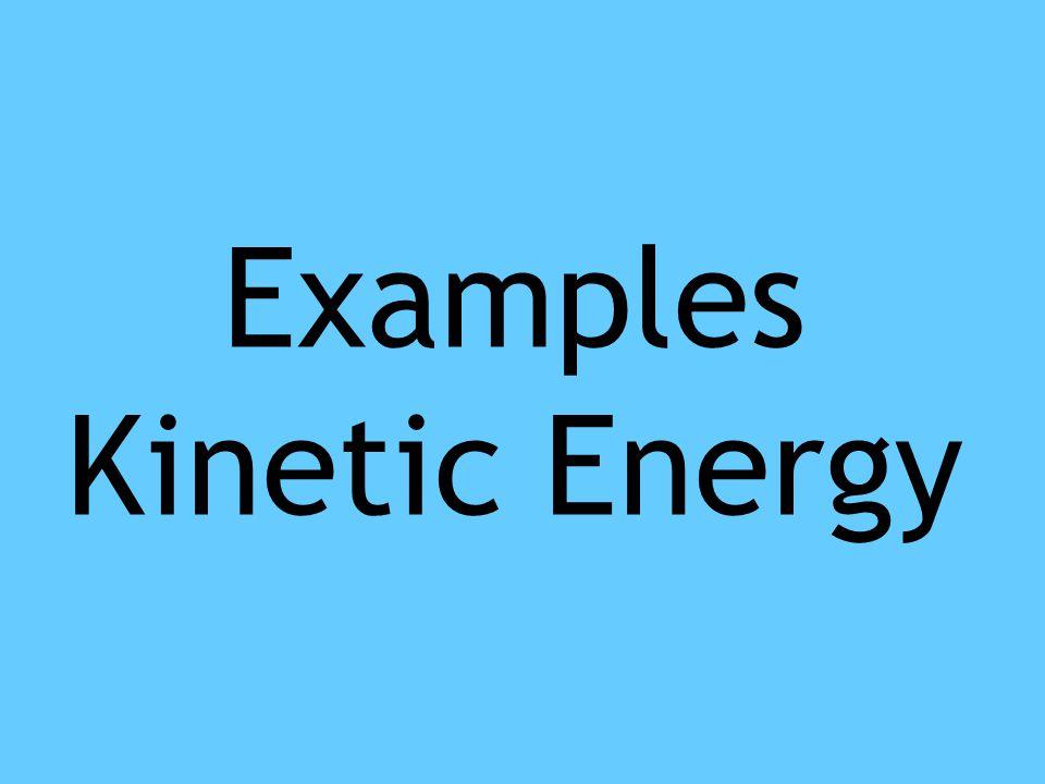Examples Kinetic Energy