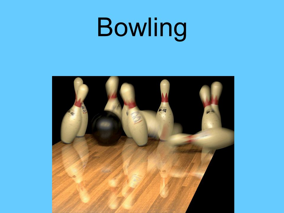 Bowling Kinetic energy of ball is transferred to pins